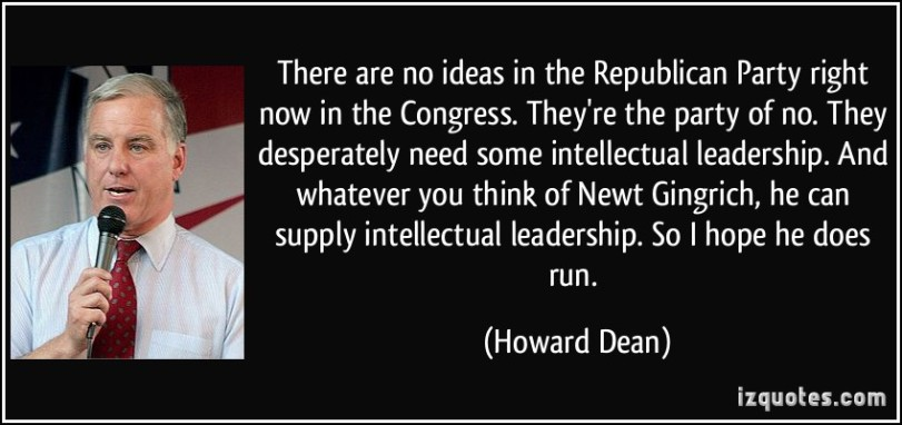 quote-there-are-no-ideas-in-the-republican-party-right-now-in-the-congress-they-re-the-party-of-no-they-howard-dean-48581