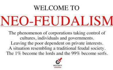 Welcome to neo-feudalism the phenomenon of corporation taking control of cultures individuals and governments leaving the poor dependent on private interests