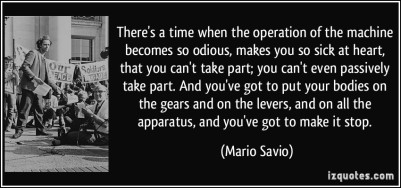 quote-there-s-a-time-when-the-operation-of-the-machine-becomes-so-odious-makes-you-so-sick-at-heart-mario-savio-310042